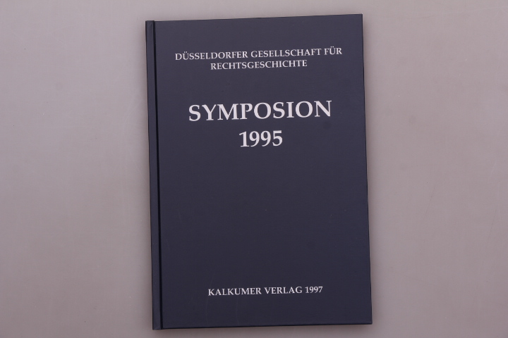 SYMPOSIUM 1995 DER DÜSSELDORFER GESELLSCHAFT FÜR RECHTSGESCHICHTE