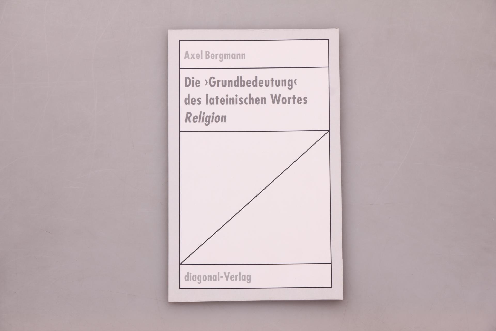 DIE GRUNDBEDEUTUNG DES LATEINISCHEN WORTES RELIGION